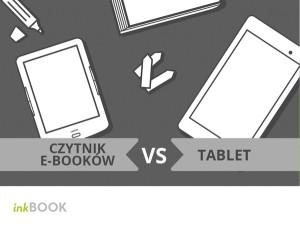 Na czym czytać e-booki: czytnik czy tablet?